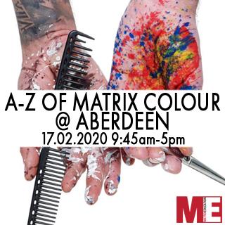 A-Z Of Matrix Colour - 17th February - Aberdeen