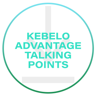 KEBELO ADVANTAGE TALKING POINTS