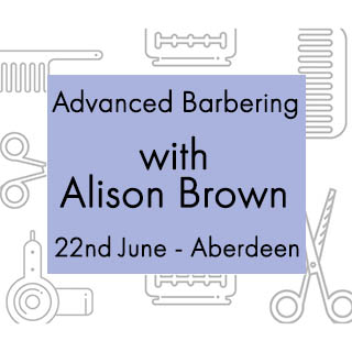 Advanced Barbering With Alison Brown - 22nd June - Aberdeen