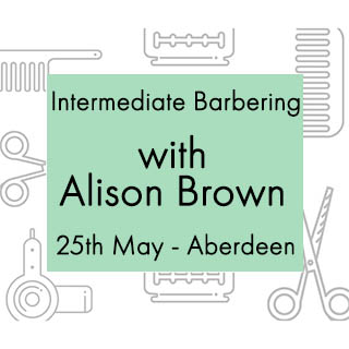 Intermediate Barbering With Alison Brown - 25th May - Aberdeen