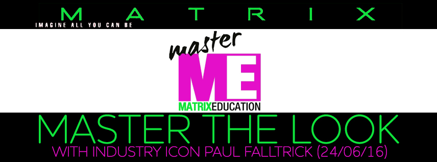 Matrix Master the Look with Paul Falltrick